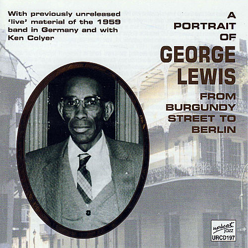 A Portrait Of George Lewis From Burgundy Street To Berlin by Various Artists