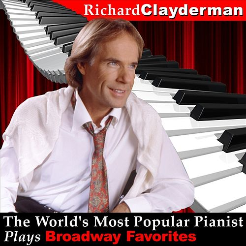 Play & Download The World's Most Popular Pianist Plays Broadway Favorites by Richard Clayderman | Napster