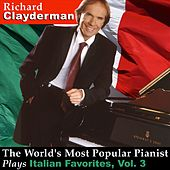 Play & Download The World's Most Popular Pianist Plays Italian Favorites, Vol. 3 by Richard Clayderman | Napster