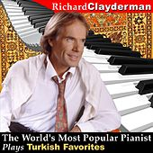 Play & Download The World's Most Popular Pianist Plays Turkish Favorites by Richard Clayderman | Napster