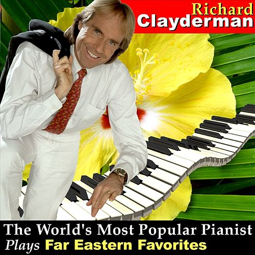 Play & Download The World's Most Popular Pianist Plays Far Eastern Favorites by Richard Clayderman | Napster