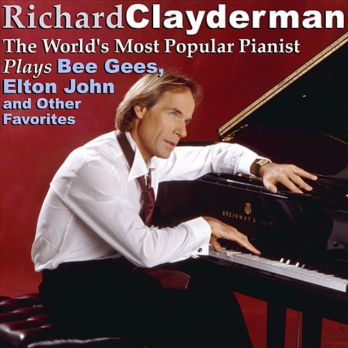 Play & Download The World's Most Popular Pianist Plays Bee Gees, Elton John and Other Favorites by Richard Clayderman | Napster