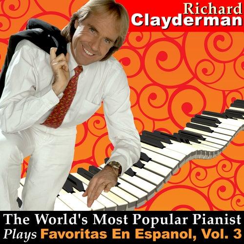 Play & Download The World's Most Popular Pianist Plays Favoritas En Espanol, Vol. 3 by Richard Clayderman   Napster