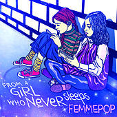 From a Girl Who Never Sleeps by Femmepop