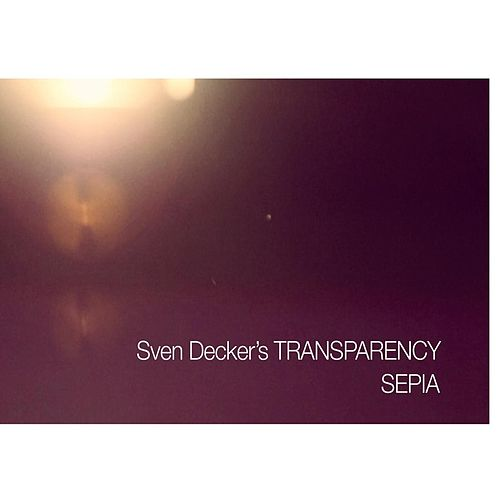 Play & Download Sven Decker´s Transparency: Sepia by Sven Decker | Napster