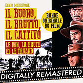 Play & Download Il Buono, Il Brutto, Il Cattivo - Le Bon, la Brute et le Truand (Bande Originale du Film) [Digitally Remastered] by Ennio Morricone | Napster