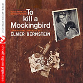 Play & Download To Kill a Mockingbird (Music from the Motion Picture) [Digitally Remastered] by Elmer Bernstein | Napster