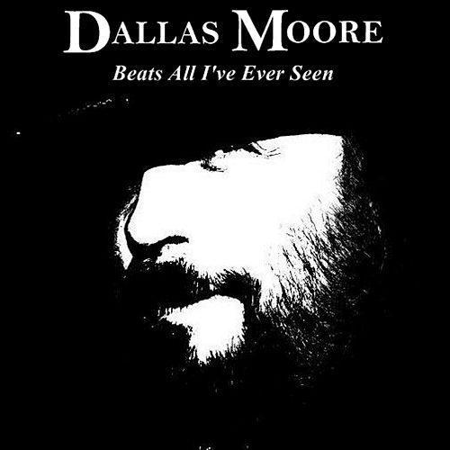 Play & Download Beats All I've Ever Seen by Dallas Moore | Napster