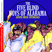 Play & Download Gospel Music Anthology: The Five Blind Boys of Alabama (Digitally Remastered) by The Five Blind Boys Of Alabama | Napster