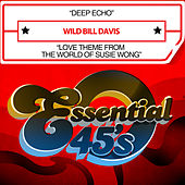 Play & Download Deep Echo / Love Theme from the World of Susie Wong (Digital 45) by Wild Bill Davis | Napster