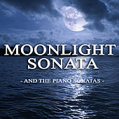 Moonlight Sonata and the Piano Sonatas von Various Artists