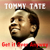 Get It over Anyway by Tommy Tate