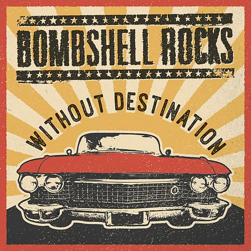 Play & Download Without Destination by Bombshell Rocks | Napster