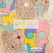 Play & Download The Negatives by Cruel Hand | Napster