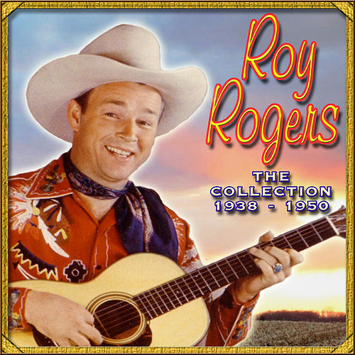 Play & Download The Collection '38-'50 by Roy Rogers | Napster