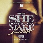 She Don't Wanna Make Love (Remastered) by Kevin Gates