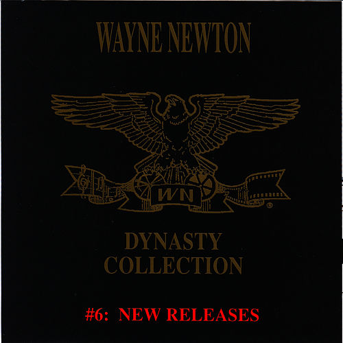 Play & Download The Dynasty Collection 6 - New Releases by Wayne Newton | Napster