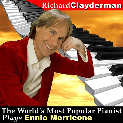 Play & Download The World's Most Popular Pianist Plays Ennio Morricone by Richard Clayderman | Napster