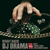 Play & Download Right Back feat. Jeezy, Young Thug & Rich Homie Quan by DJ Drama | Napster