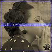 Play & Download Evil Devil Woman Blues by Various Artists | Napster