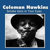 Play & Download Smoke Gets in Your Eyes by Coleman Hawkins | Napster