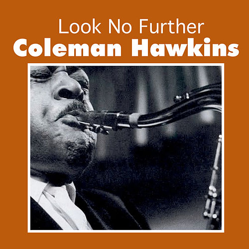 Look No Further by Coleman Hawkins