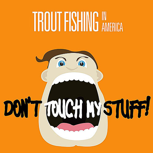 Play & Download Don't Touch My Stuff by Trout Fishing In America | Napster
