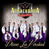 Play & Download Dime la Verdad by La Arrazadora Banda El Refugio | Napster