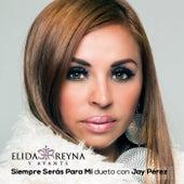Siempre Seras Para Mi dueto con Jay Perez by Elida Reyna