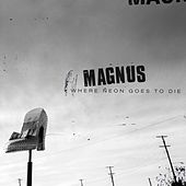 Play & Download Where Neon Goes to Die by Magnus | Napster