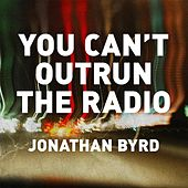 Play & Download You Can't Outrun the Radio by Jonathan Byrd | Napster