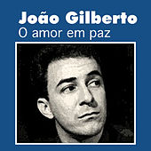 Play & Download O Amor Em Paz by João Gilberto | Napster