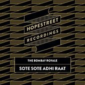 Sote Sote Adhi Raat by The Bombay Royale