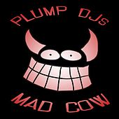 Play & Download Mad Cow by Plump DJs | Napster
