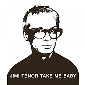 Play & Download Take Me Baby by Jimi Tenor | Napster