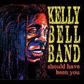 Should Have Been You by Kelly Bell Band