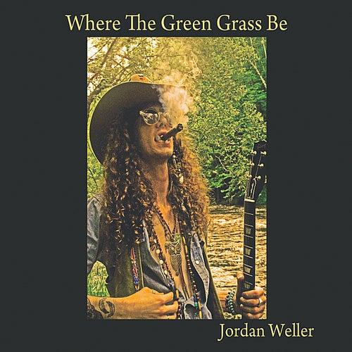 Where the Green Grass Be by Jordan Weller