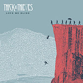 Play & Download Love Me Blind by Thick as Thieves | Napster