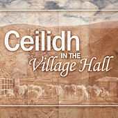 Play & Download Ceilidh in the Village Hall by Various Artists | Napster