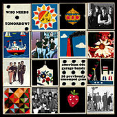 Play & Download Who Needs Tomorrow? - American 60's Garage Bands (Remastered) by Various Artists | Napster