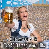 Play & Download Oktoberfest 2015 - Top 50 Bierzelt Wiesn Hits by Various Artists | Napster