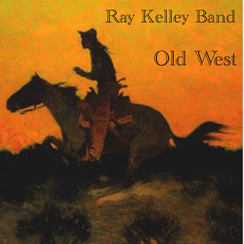 Play & Download Old West by Ray Kelley Band | Napster