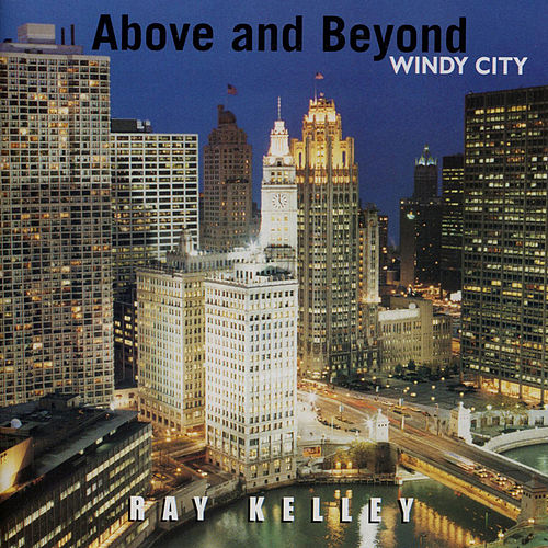 Play & Download Above and Beyond Windy City by Ray Kelley Band | Napster