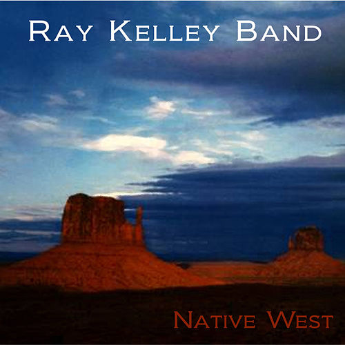Native West by Ray Kelley Band