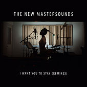Play & Download I Want You to Stay (Remixes) by New Mastersounds | Napster
