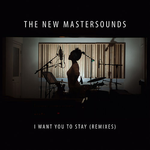 I Want You to Stay (Remixes) by New Mastersounds