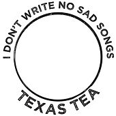 Play & Download I Don't Write No Sad Songs by Texas Tea | Napster