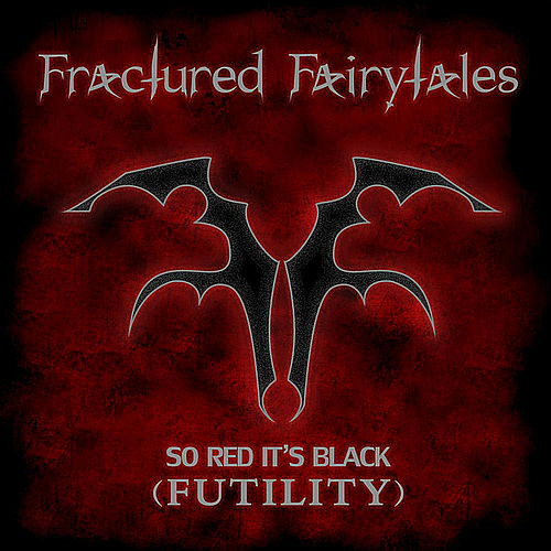 So Red Its Black (Futility) by Fractured Fairytales