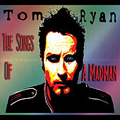 Play & Download The Songs of a Madman by Tom Ryan | Napster