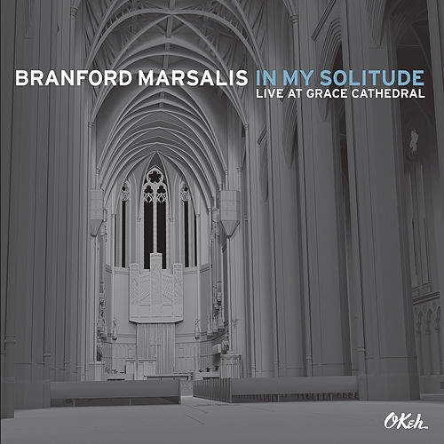 In My Solitude: Live at Grace Cathedral von Branford Marsalis